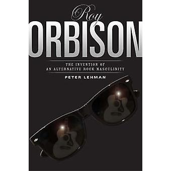 Roy Orbison - Invention of an Alternative Rock Masculinity by Peter Le