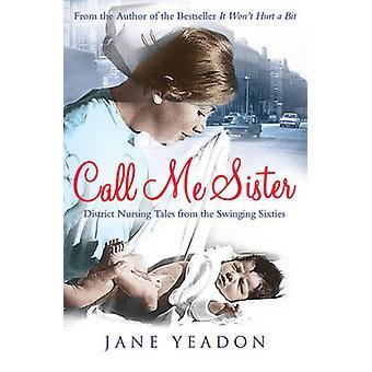 Appelez-moi Sister - District Nursing Tales from les Swinging Sixties par J