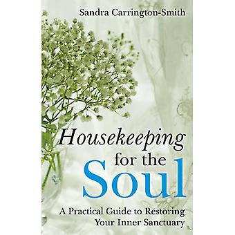 Housekeeping for the Soul - A Practical Guide to Restoring Your Inner
