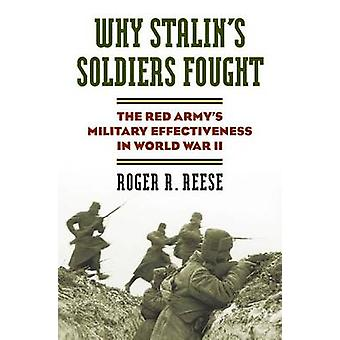 Why Stalin's Soldiers Fought - The Red Army's Military Effectiveness i