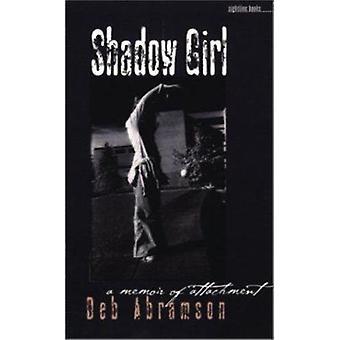 Shadow Girl - A Memoir of Attachment by Deb Abramson - 9780877458234 B