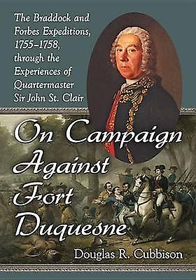 On Campaign Against Fort Duquesne - The Braddock and Forbes Expedition