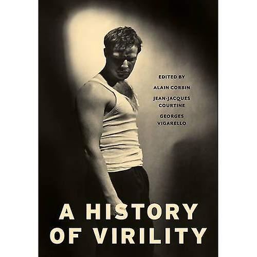 A History of Virility (European Perspectives  A Series in Social Thought and Cultural Criticism)