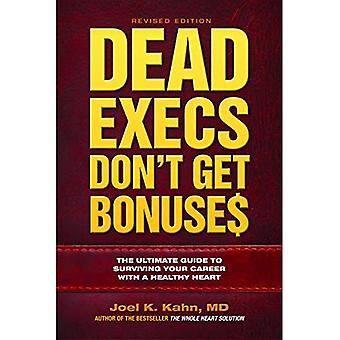 Dead Execs Don't Get Bonuses: The Ultimate Guide� to Surviving Your Career with a Healthy Heart