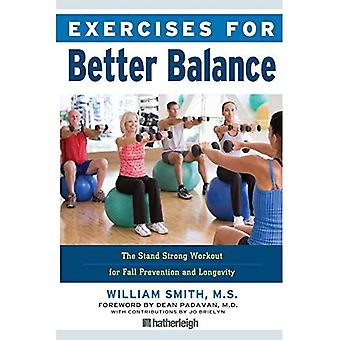 Exercises For Better Balance : The Stand Strong Program for Fall Prevention and Longevity