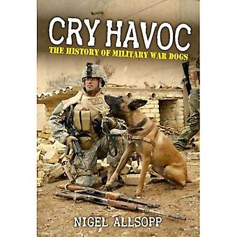 Cry Havoc: The History of Military War Dogs