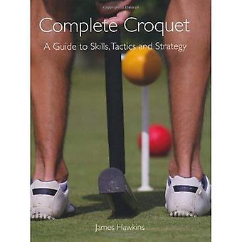 Croquet completo: Una guía de habilidades, tácticas y estrategias