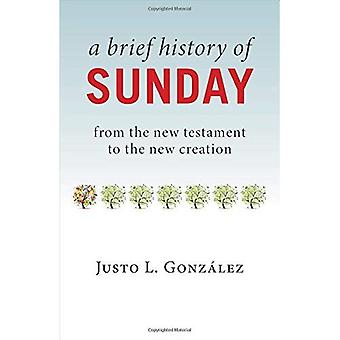 A Brief History of Sunday:� From the New Testament to� the New Creation