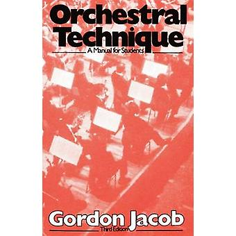 Orchestral Technique A Manual for Students by Jacob & Gordon