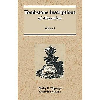 Inscriptions de la pierre tombale d'Alexandria en Virginie, Volume 5 par Pippenger & Wesley