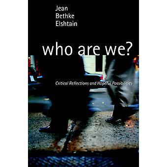 Qui sommes-nous réflexions critiques et plein d'espoir possibilités par Bethke Elshtain & Jean