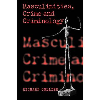 Masculinities Crime and Criminology by Collier & Richard
