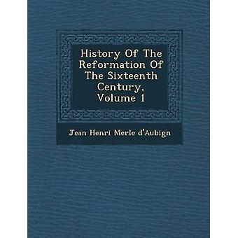 História da reforma do décimo sexto século Volume 1 por Jean Henri Merle dAubign