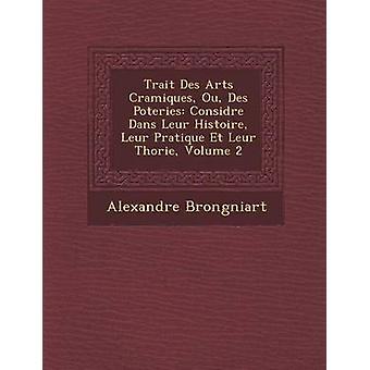 Traço Des Arts Cramiques Ou Des Poteries Considre Dans Leur Histoire de Leur Pratique Et Leur Thorie Volume 2 por Brongniart & Alexandre