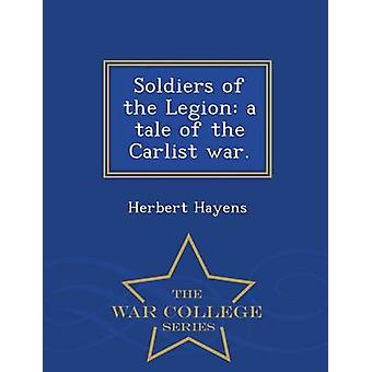 Soldiers of the Legion a tale of the Carlist war.  War College Series by Hayens & Herbert