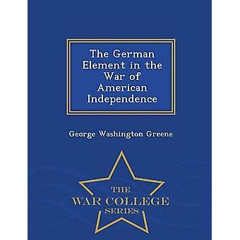 The German Element in the War of American Independence  War College Series by Greene & George Washington