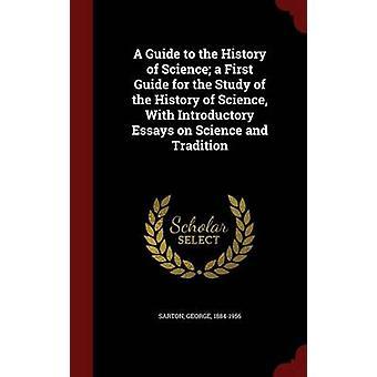 A Guide to the History of Science einen ersten Guide for the Study of the History of Science mit einleitenden Essays über Wissenschaft und Tradition von & George Sarton