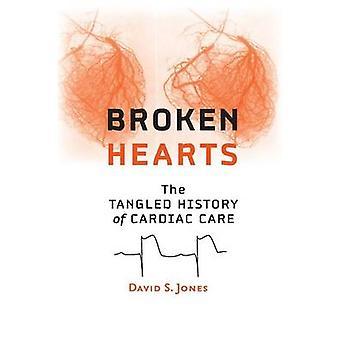 Broken Hearts The Tangled History of Cardiac Care by Jones & David S.