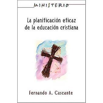 La Planificacion Eficaz de La Educacion Cristiana Ministerio série Aeth Christian Education Ministerio Series par CascanteGomez & Fernando A.