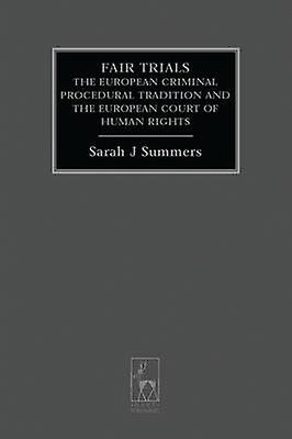 Fair Trials The European Criminal Procedural Tradition and the European Court of Human Rights by Summers & Sarah J.