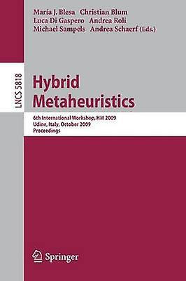 Hybrid Metaheuristics 6th International Workshop HM 2009 Udine  October 1617 2009 Proceedings by Blesa & Maria J.