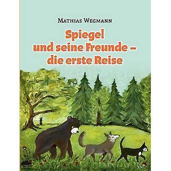 Spiegel und seine Freunde  die erste Reise by Wegmann & Mathias