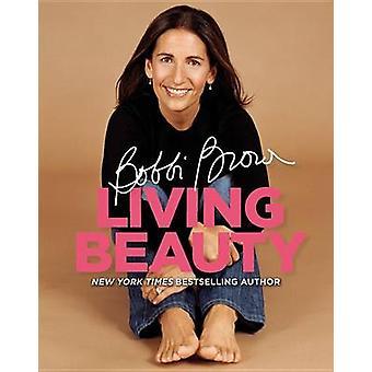Bobbi Brown Living Beauty by Bobbi Brown - Henry Leutwyler - Marie Cl