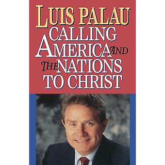 Calling America and the Nations to Christ by Luis Palau - 97807852798
