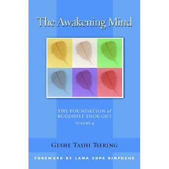 The Awakening Mind - Foundations of Buddhist Thought by Geshe Tashi Ts