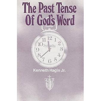 The Past Tense of God's Word by Kenneth E Hagin - 9780892767069 Book