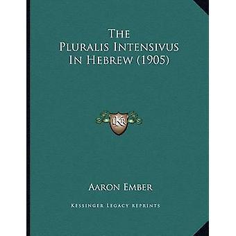 The Pluralis Intensivus in Hebrew (1905) by Aaron Ember - 97811650684