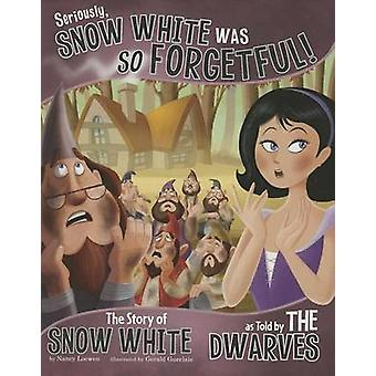 Seriously - Snow White Was So Forgetful by Nancy Loewen - Gerald Guer
