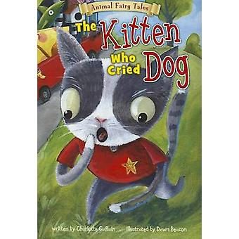 The Kitten Who Cried Dog by Charlotte Guillain - Dawn Beacon - 978141