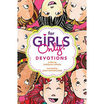 For Girls Only! Devotions by Carolyn Larsen - Leah Sutherland - Leah