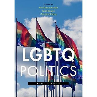 LGBTQ Politics - A Critical Reader by Marla Brettschneider - 978147983