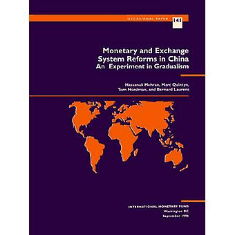 Monetary and Exchange System Reforms in China - An Experiment in Gradu