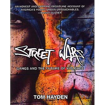 Street Wars - Gangs and the Future of Violence by Miki G. Hayden - Tom