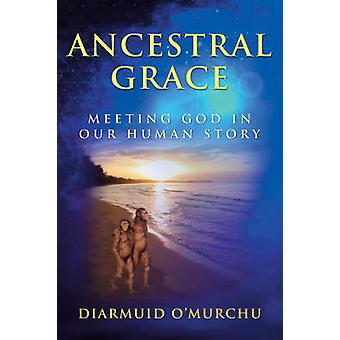 Ancestral Grace - Meeting God in Our Human Story by Diarmuid O'Murchu