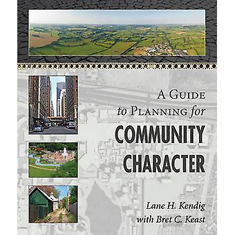A Guide to Planning for Community Character by Lane H Kendig - Bret C