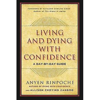 Living and Dying with Confidence - A Day-by-Day Guide by Anyen Rinpoch