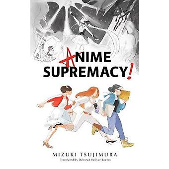 Anime Supremacy! by Mizuki Tsujimura - 9781945054471 Book