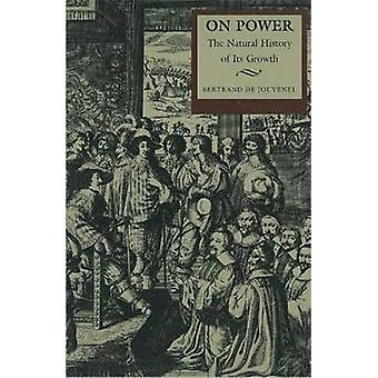 On Power - The Natural History of Its Growth by Bertrand de Jouvenel -