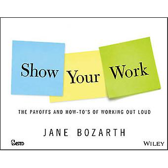 Show Your Work by Jane Bozarth - 9781118863626 Book