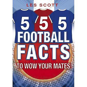 555 Football Facts to Wow Your Mates!. Les Scott