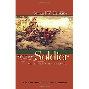 Simple Story of a Soldier: Life and Service in the 2d Mississippi Infantry