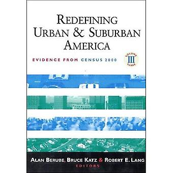 Redefining Urban and Suburban America: Evidence from Census 2000: (Redefining Urban and Suburban America): Evidence from Census 2000: v. 3 (Redefining Urban and Suburban America)