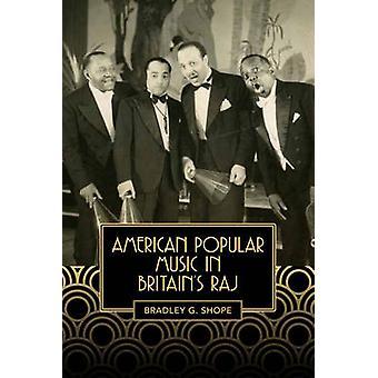 American Popular Music in Britains Raj by Shope & Bradley