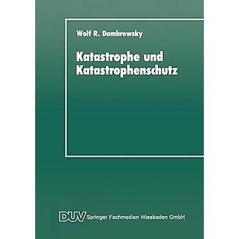 Katastrophe und Katastrophenschutz  Eine soziologische Analyse by Dombrowsky & Wolf R.