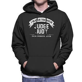 Guardo troppo giudice Judy ha detto nessuno mai Felpa uomo con cappuccio