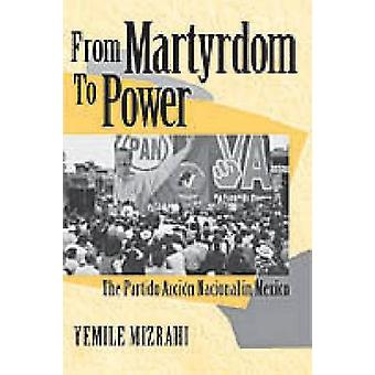 From Martyrdom to Power - The Partido Accion Nacional in Mexico by Yem